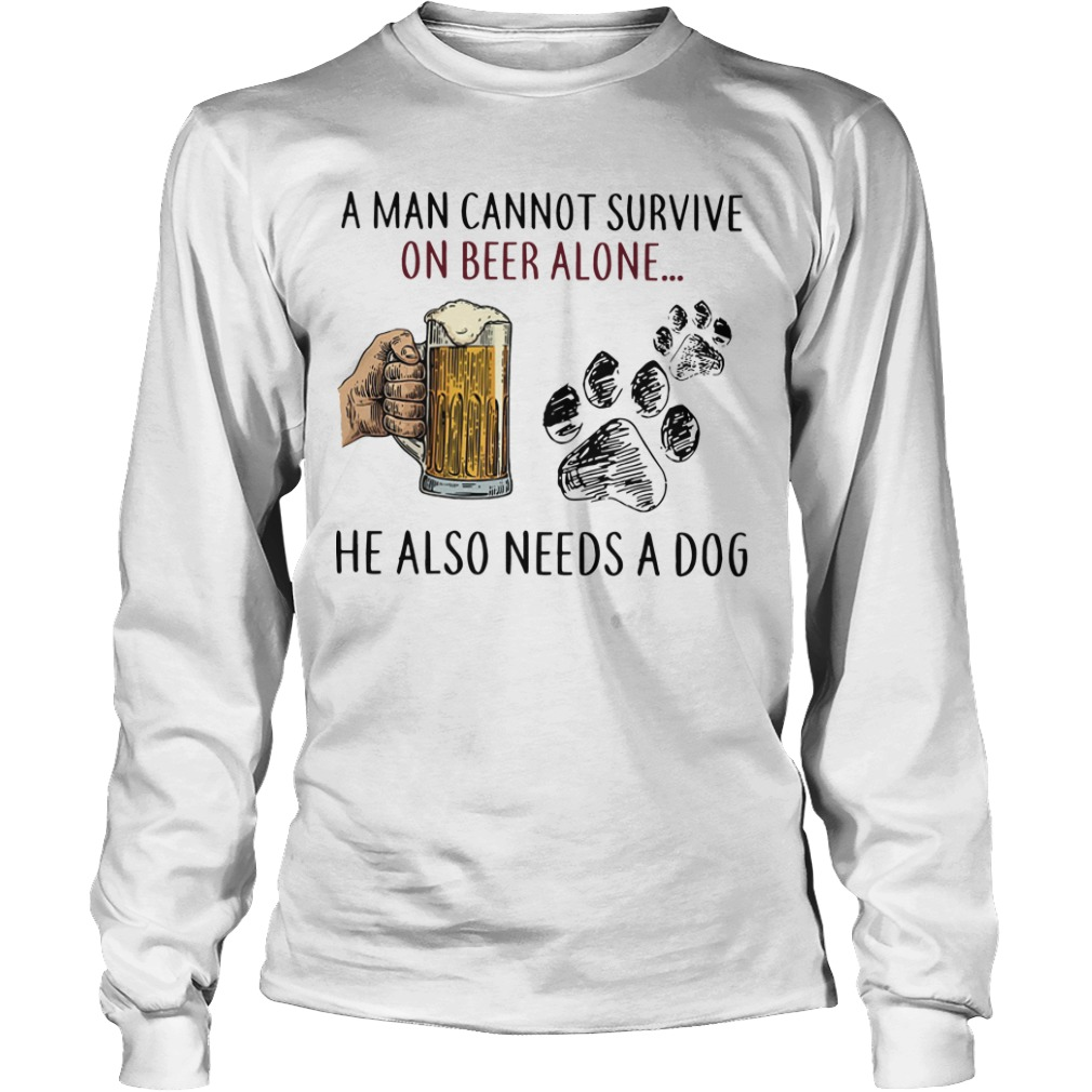 A Man Cannot Survive On Beer Alone He Also Needs A Dog Longsleeve Tee