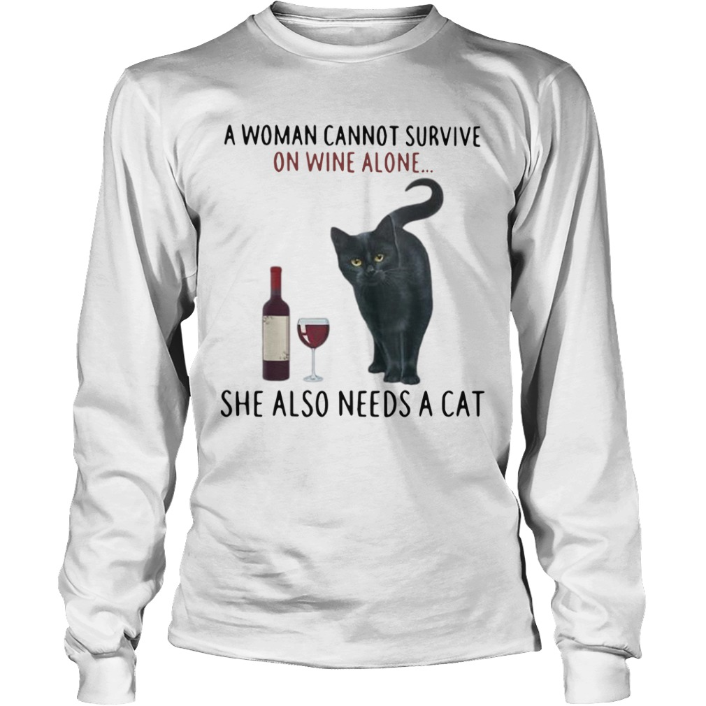 A Woman Cannot Survive On Wine Alone She Also Needs A Cat Longsleeve Tee