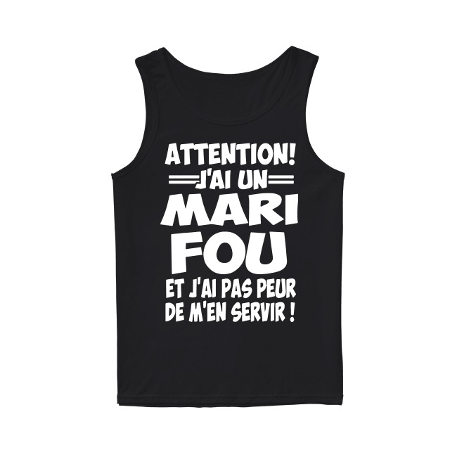 Attention J'ai Un Mari Fou Et J'ai Pas Peur De M'en Servir Tank Top