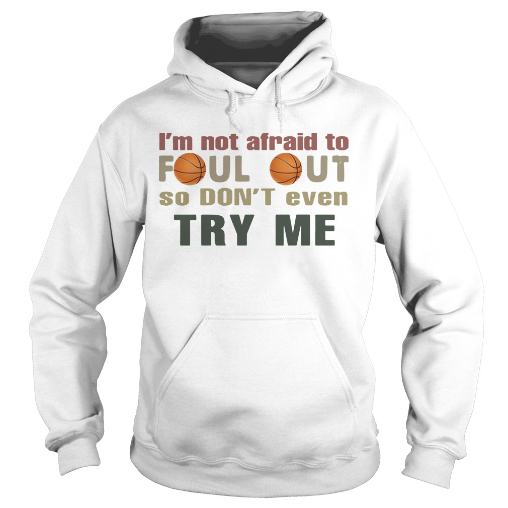 Basketball I'm Not Afraid To Foul Out So Don't Even Try Me Hoodie