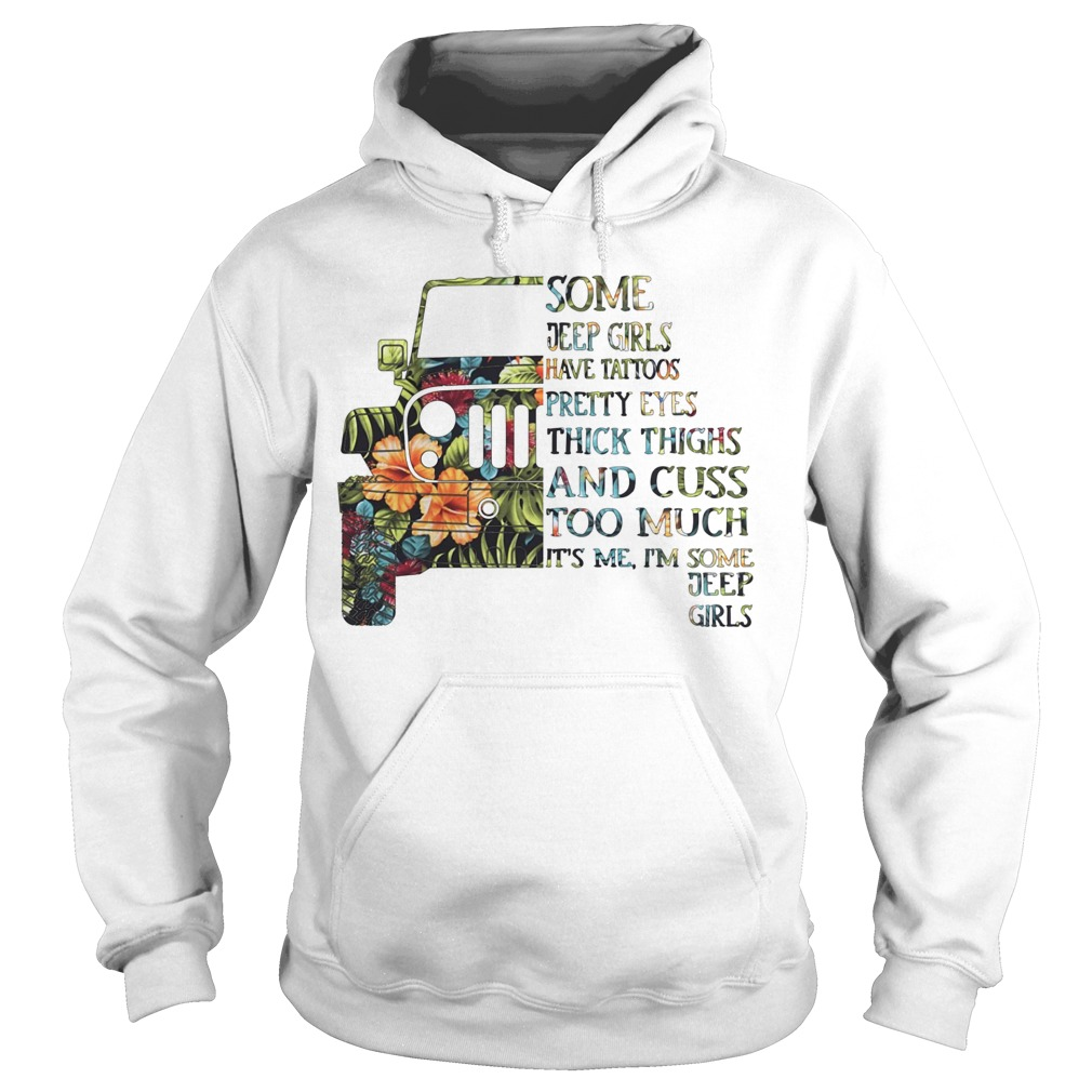 Floral Some Jeep Girls Have Tattoos Pretty Eyes Thick Thighs And Cuss Too Much Hoodie