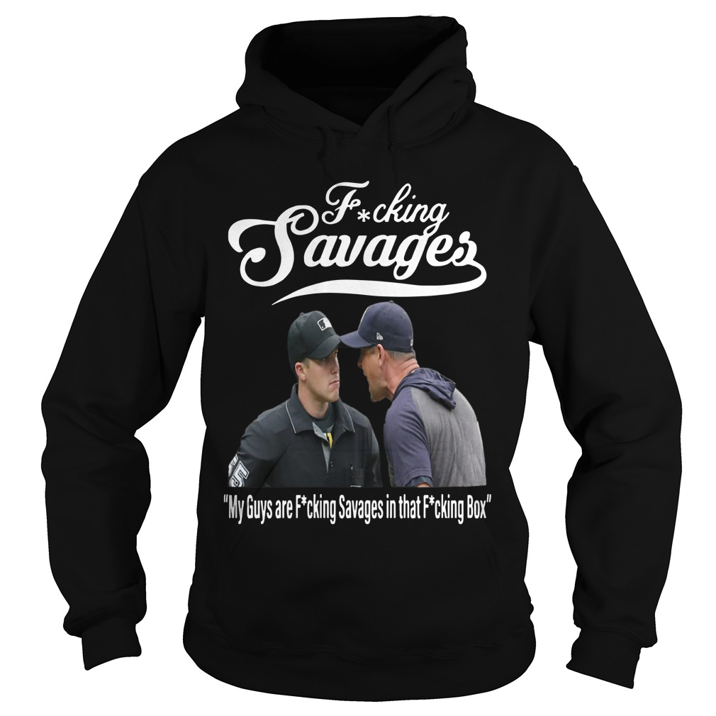 Fucking Savages My Guys Are Fucking Savages In That Fucking Box Hoodie