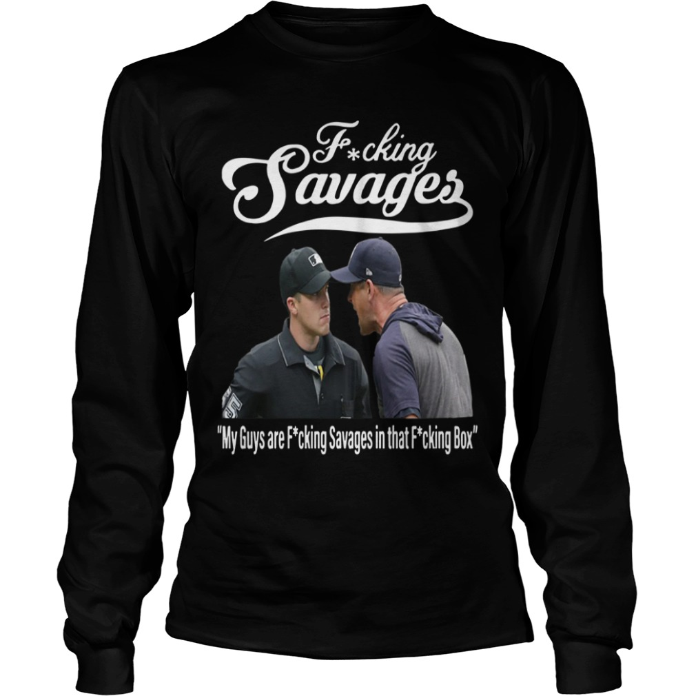 Fucking Savages My Guys Are Fucking Savages In That Fucking Box Longsleeve Tee