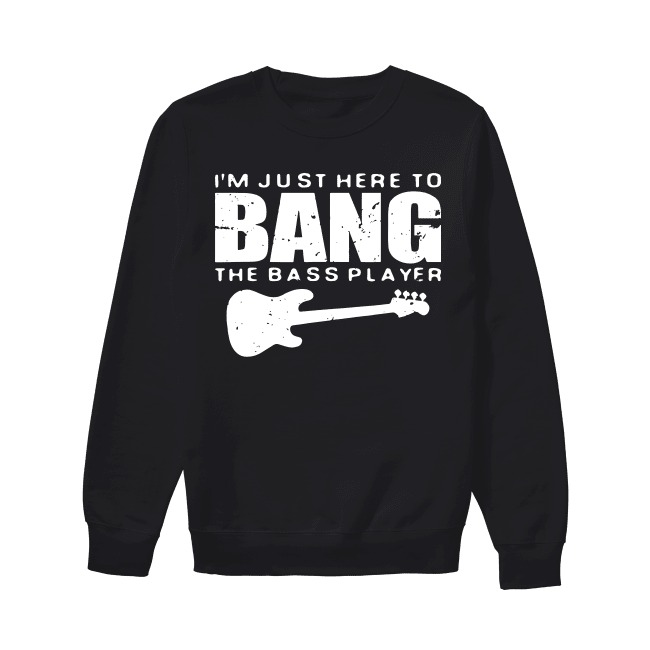 Guitar I'm Just Here To Bang The Bass Player Sweater
