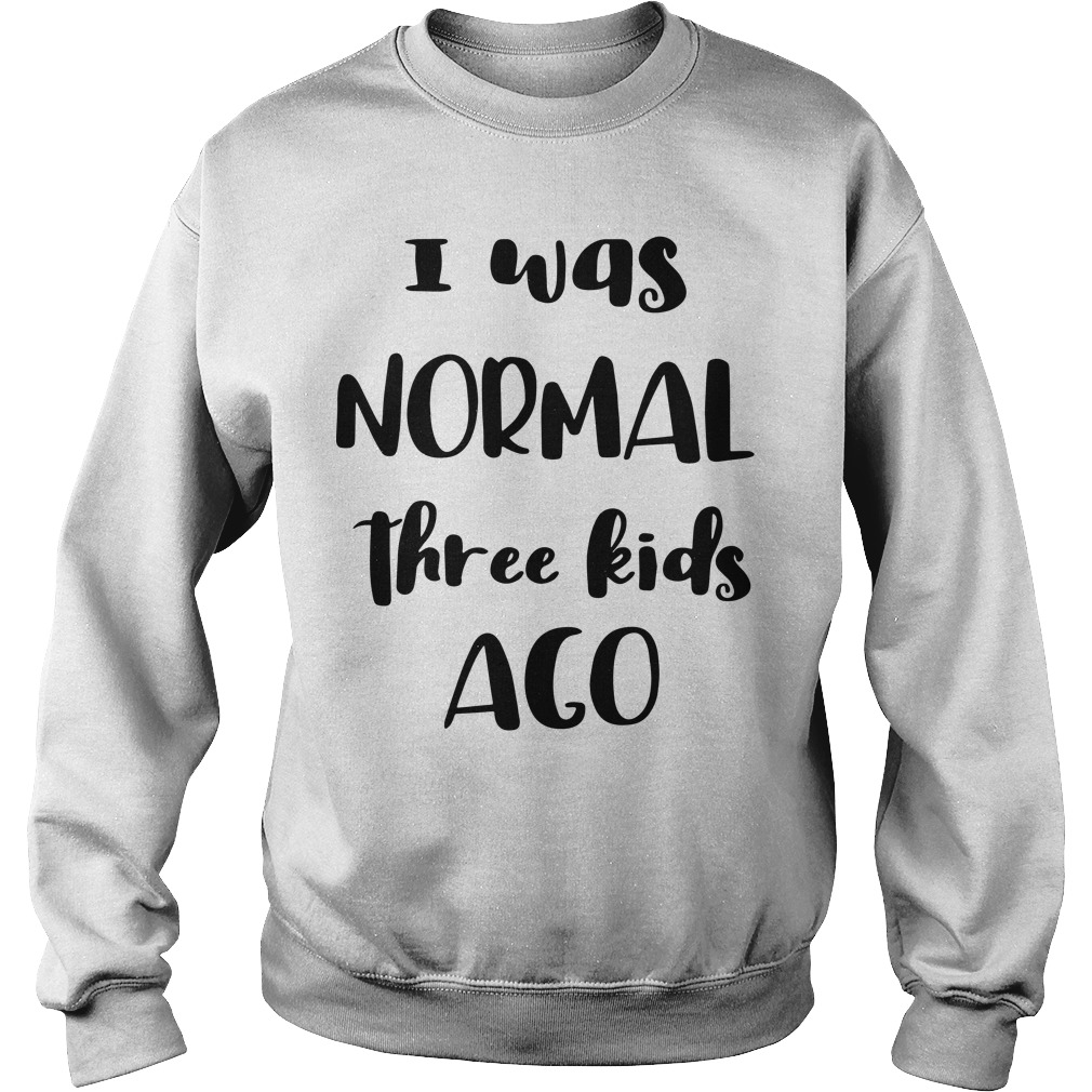 I Was Normal Three Kids Ago Sweater