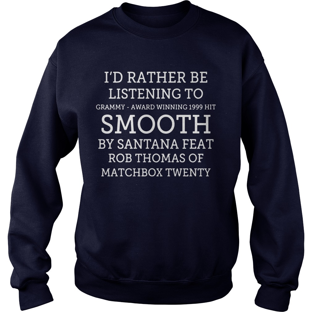 I'd Rather Be Listening To Grammy Award Winning 1999 Hit Smooth Sweater
