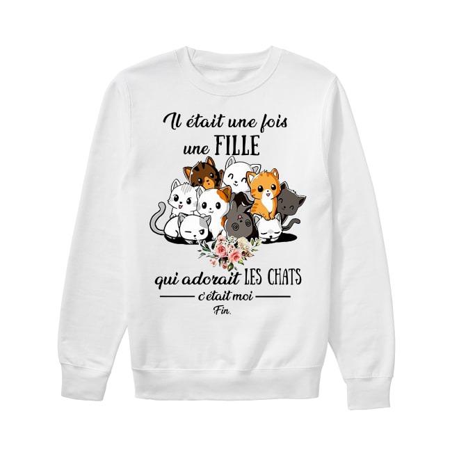Il Était Une Fois Une Fille Qui Adorait Les Chats C'était Moi Sweater