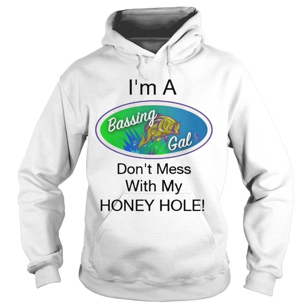 I'm A Bassing Gals Don't Mess With My Honey Hole Hoodie
