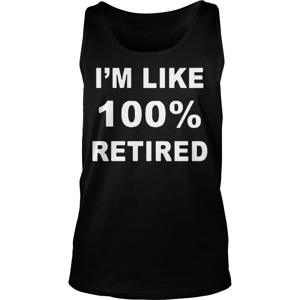 I'm Like 100% Retired Tank Top