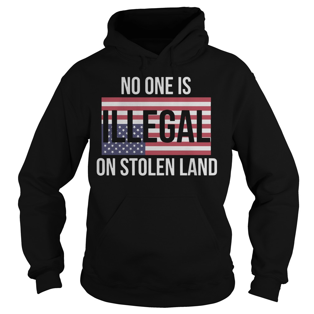 July 4th No One Is Illegal On Stolen Land Hoodie