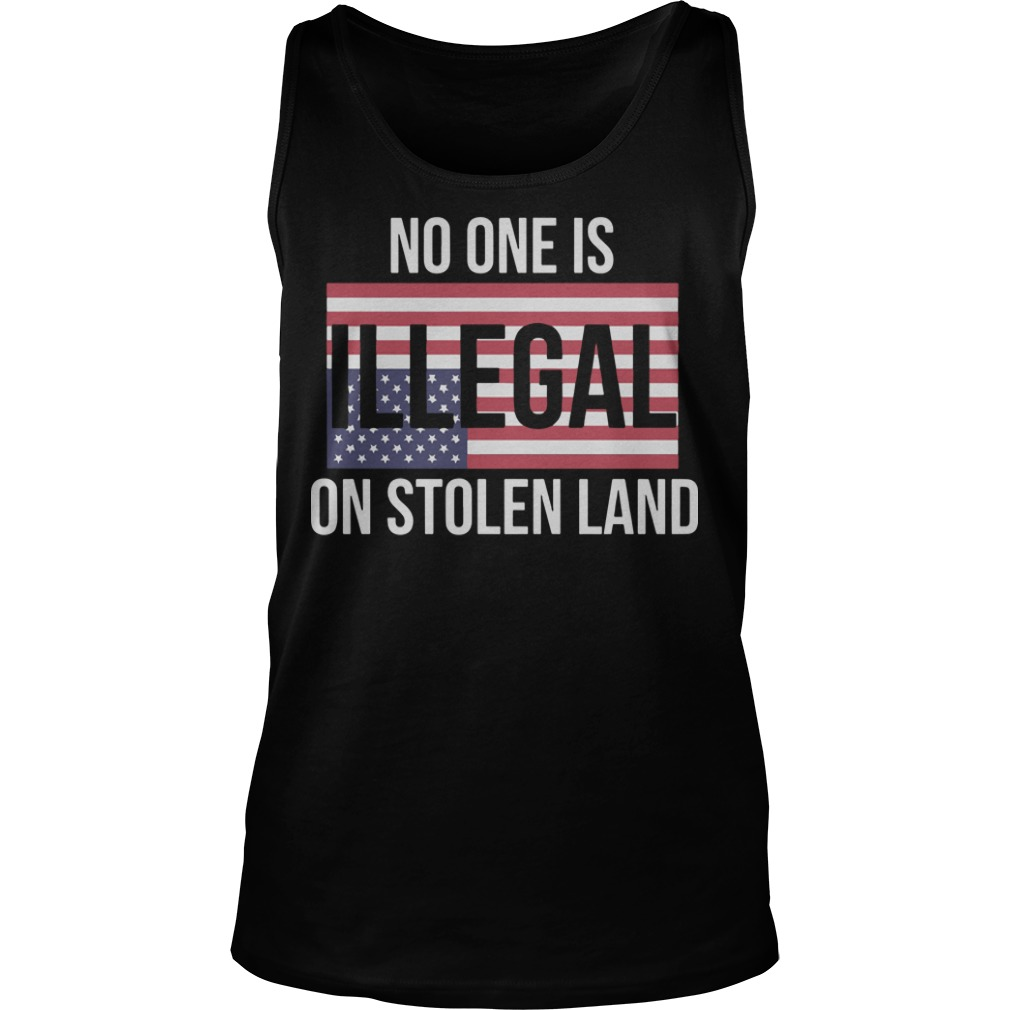 July 4th No One Is Illegal On Stolen Land Tank Top