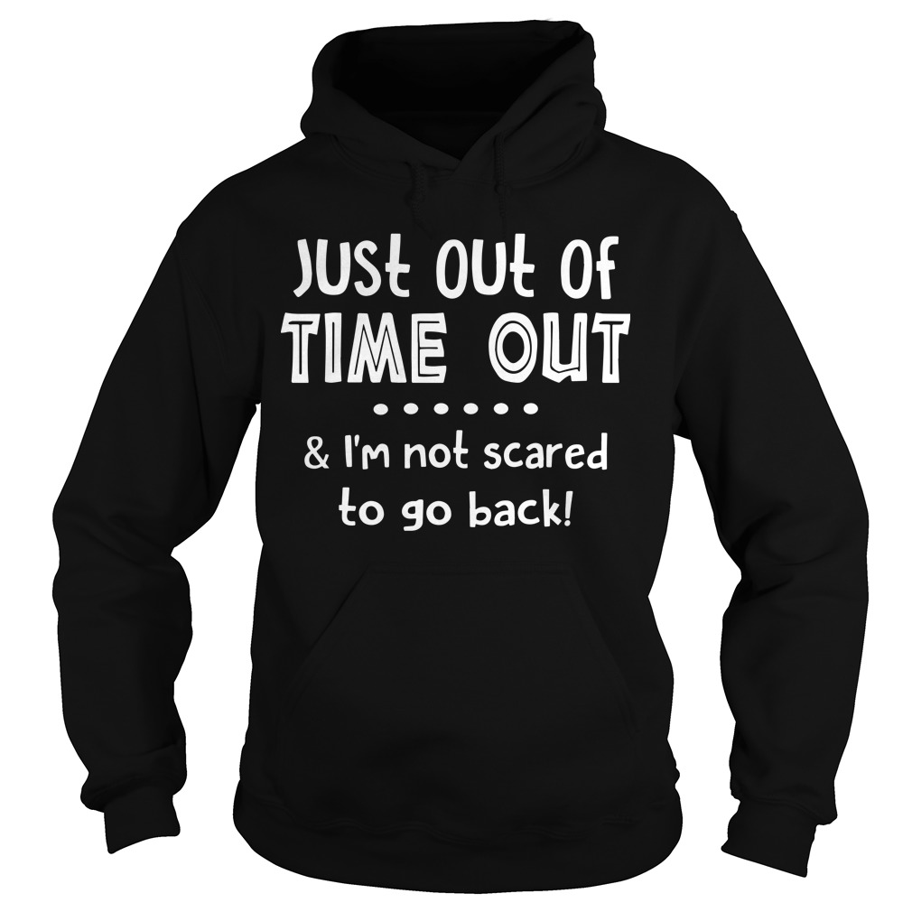 Just Out Of Time And I'm Not Scared To Go Back Hoodie