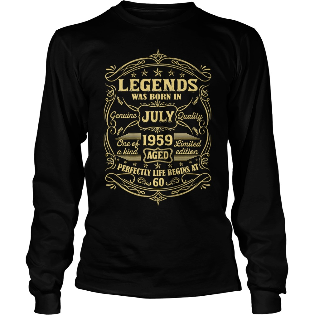 Legends Was Born In July 1959 Aged Perfectly Life Begins At 60 Longsleeve Tee