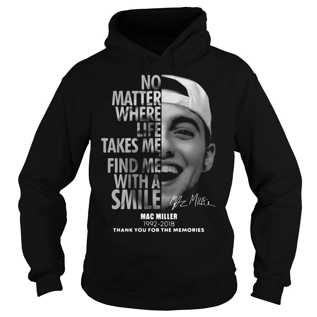 Mac Miller No Matter Where Life Takes Me Find Me With A Smile 1992 2018 Hoodie