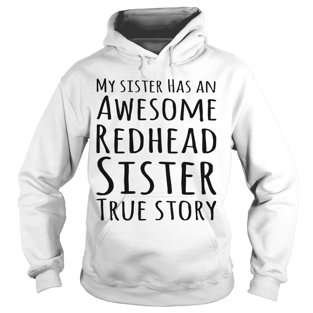 My Sister Has An Awesome Redhead Sister True Story Hoodie