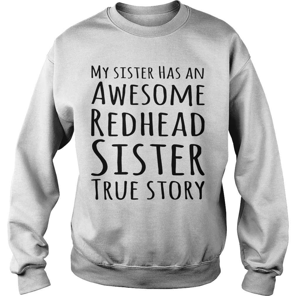 My Sister Has An Awesome Redhead Sister True Story Sweater