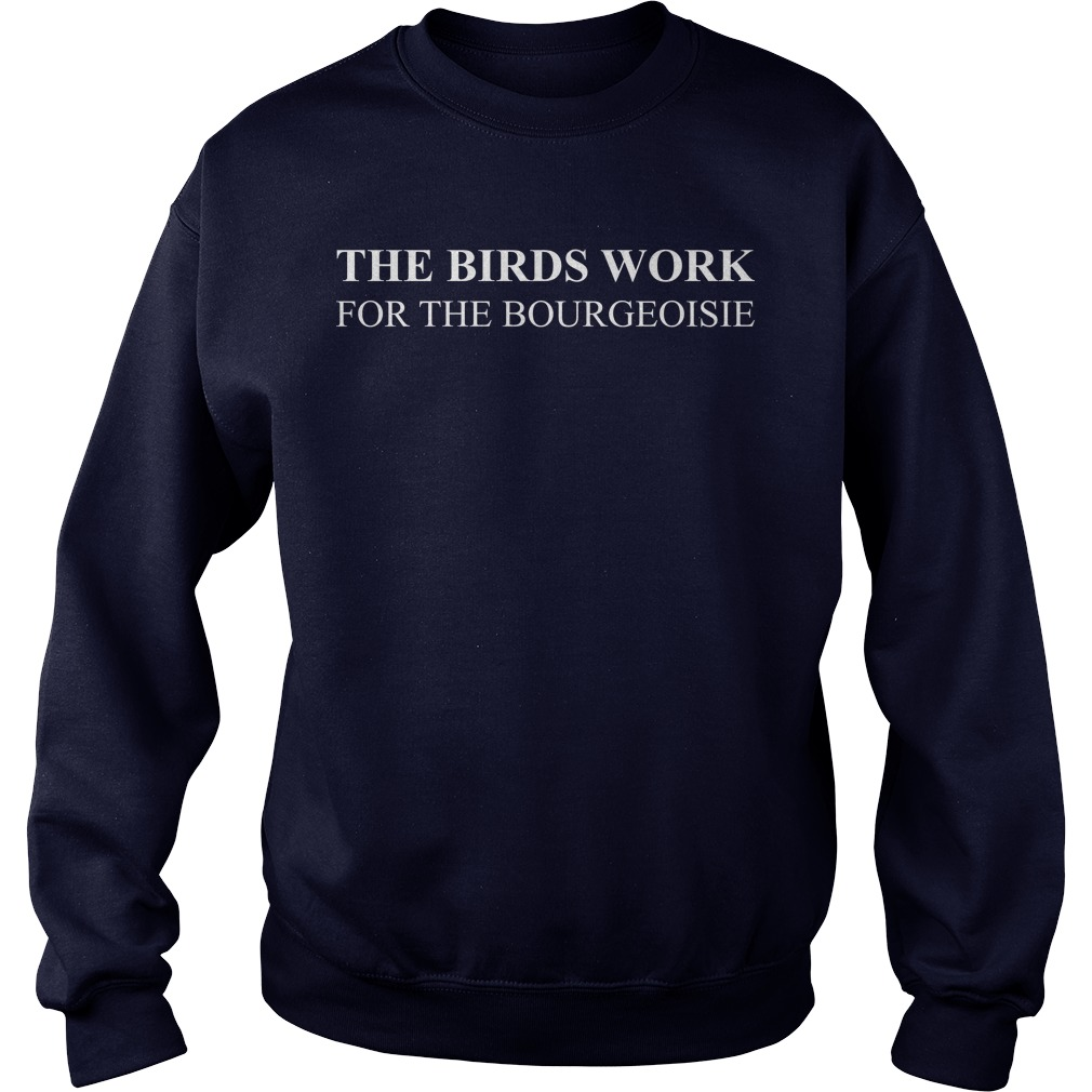 The Birds Work For The Bourgeoisie Sweater
