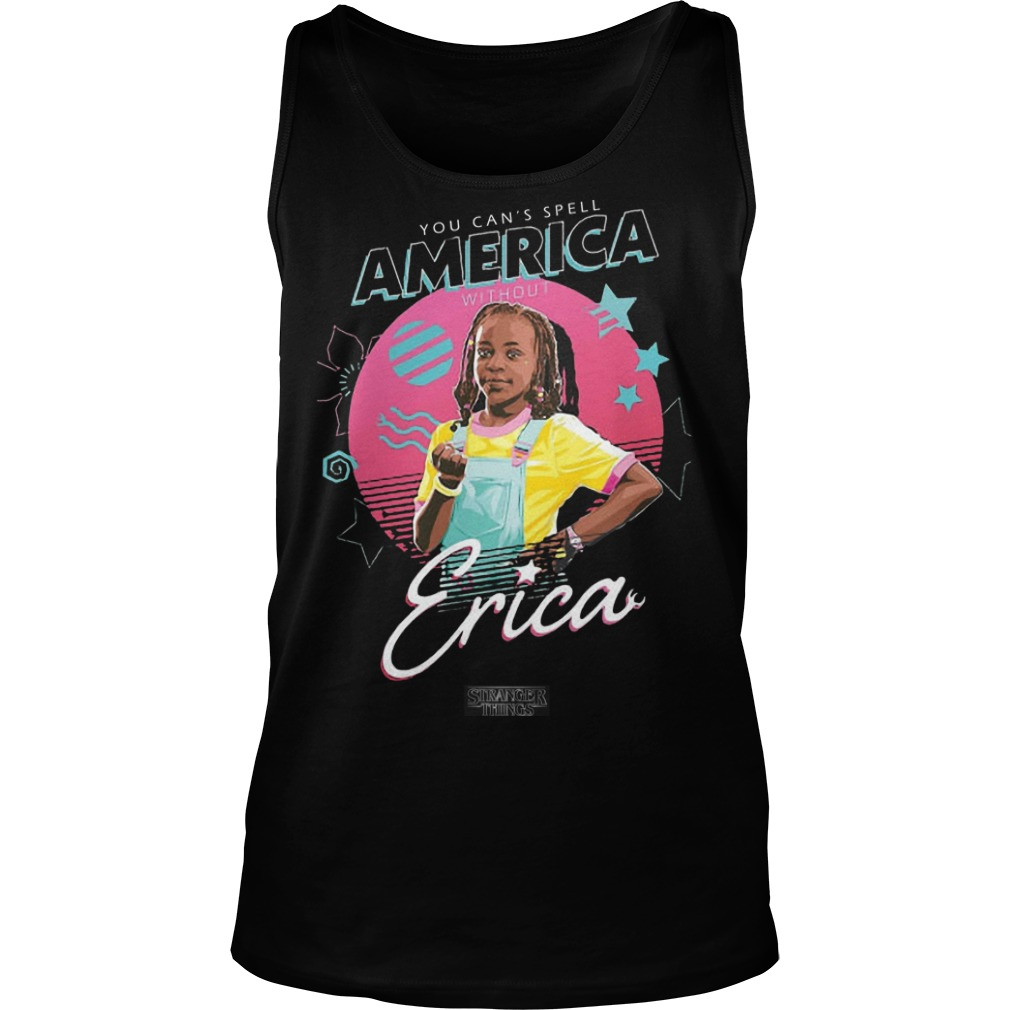 You Can't Spell America Without Erica Stranger Things Tank Top