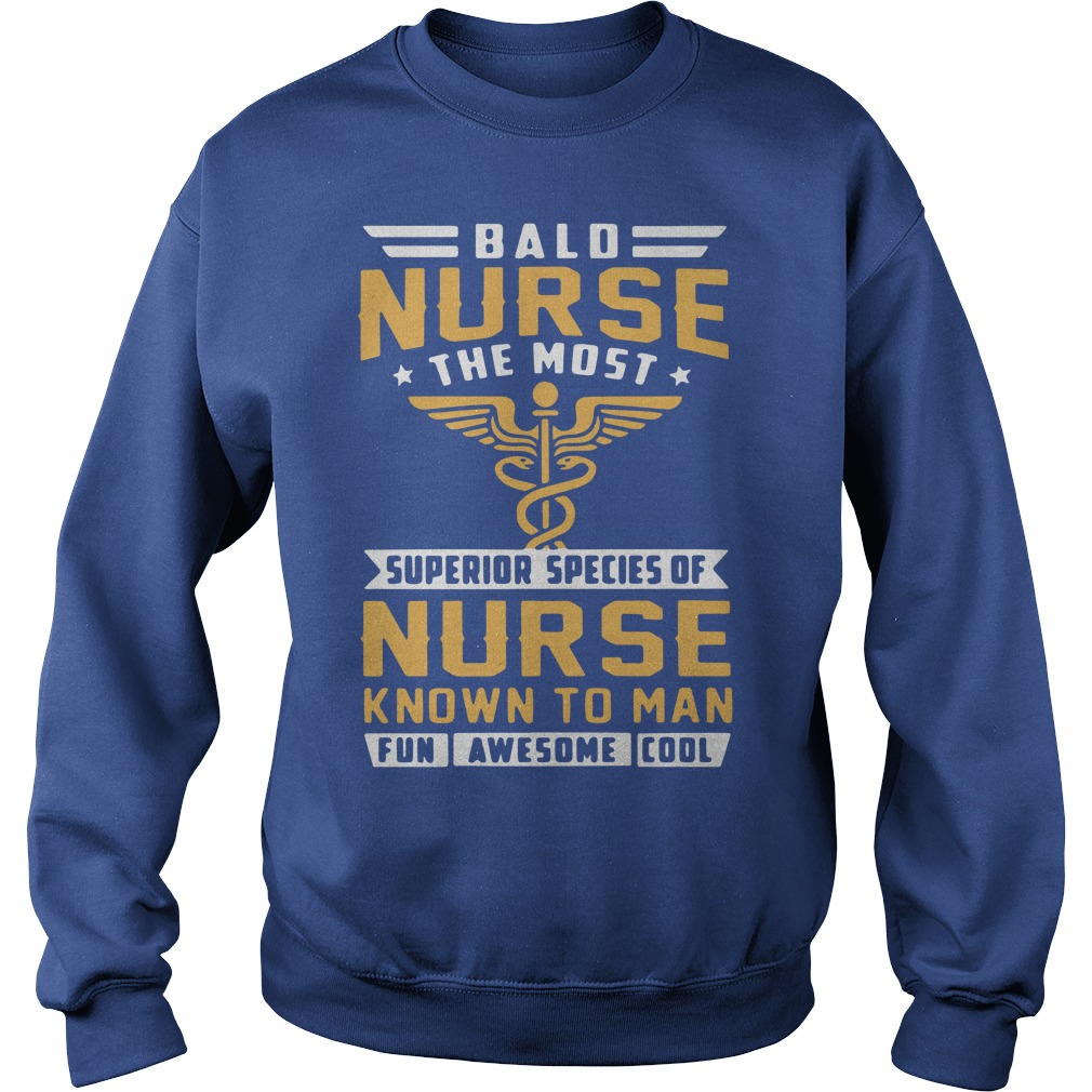 Bald Nurse The Most Superior Species Of Nurse Known To Man Fun Awesome Cool Sweater