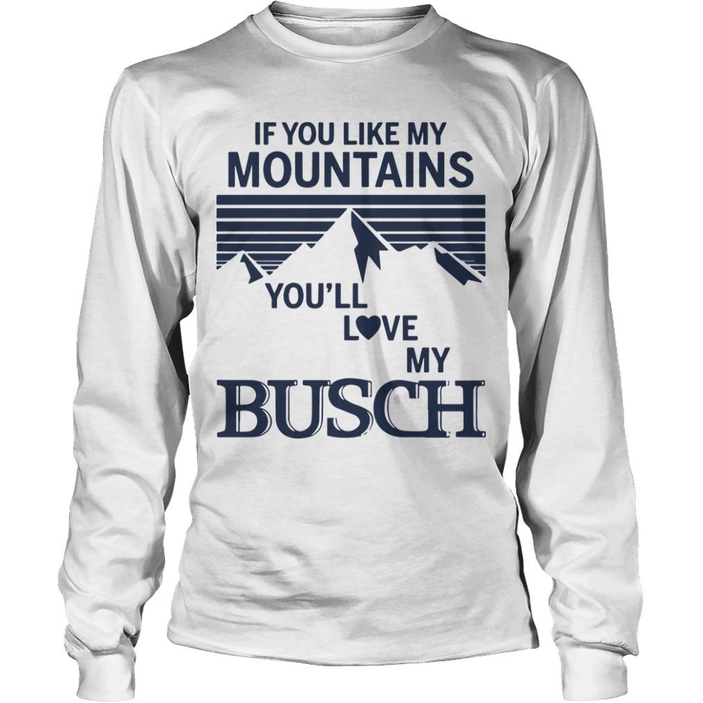 If You Like My Mountains You'll Love My Busch Longsleeve Tee