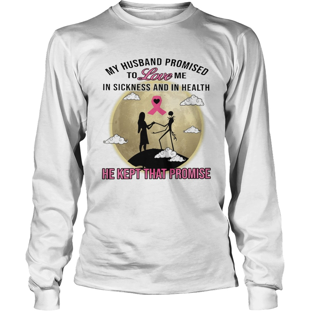 Jack Skellington My Husband Promised To Love Me In Sickness And In Heath Longsleeve Tee