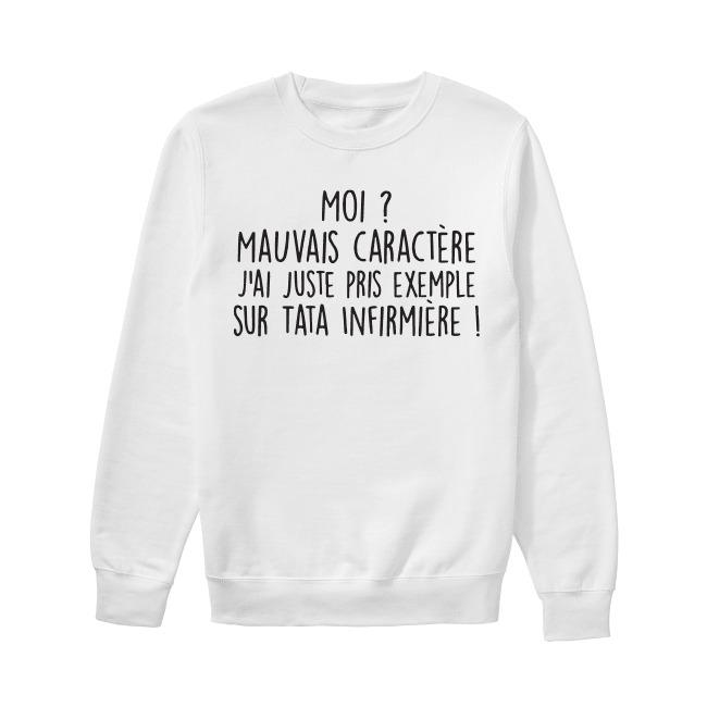 Moi Mauvais Cara Ctère J'aii Juste Pris Exemple Sur Tata Infirmière Sweater