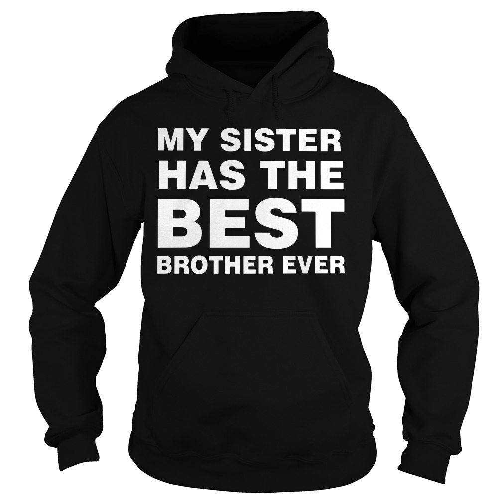 My Sister Has The Best Brother Ever Hoodie