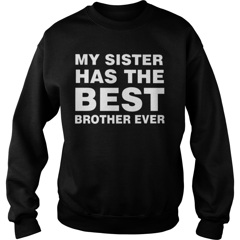 My Sister Has The Best Brother Ever Sweater