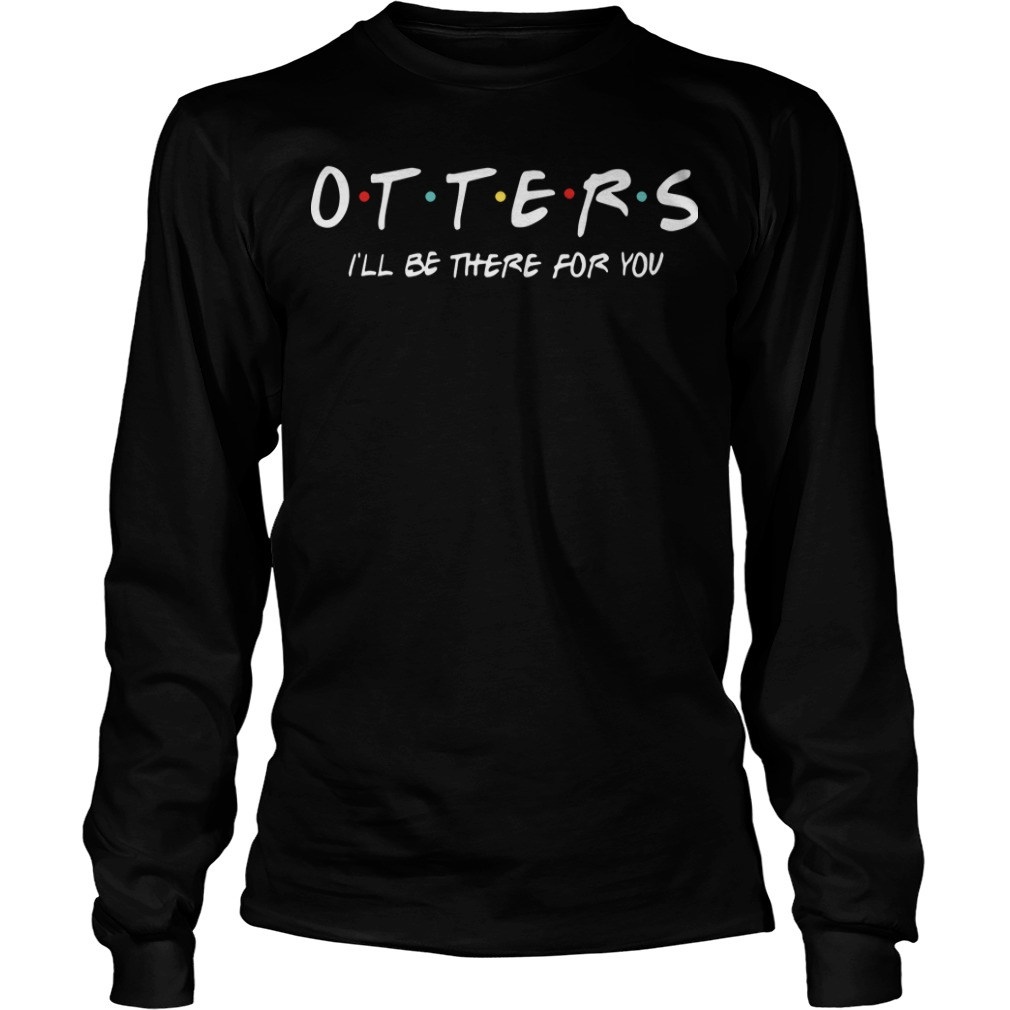 Otters I'll Be There For You Longsleeve Tee