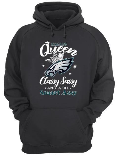 Philadelphia Eagles Queen Classy Sassy And A Bit Smart Assy Hoodie