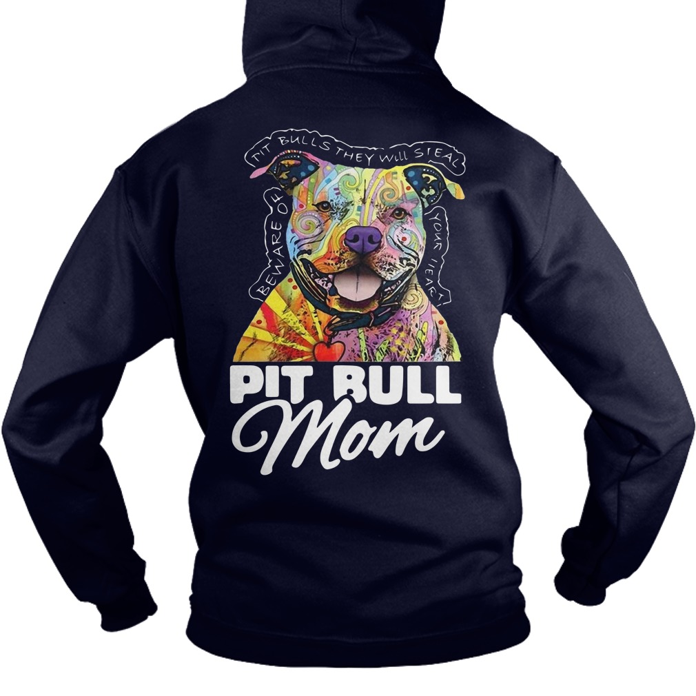 Pit Bull Mom Pit Bulls They Will Steal Be Aware Of Your Heart Hoodie