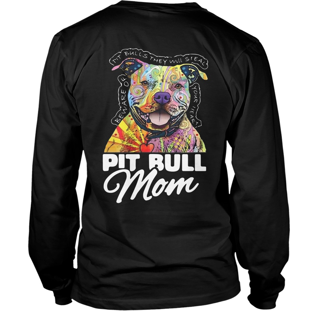 Pit Bull Mom Pit Bulls They Will Steal Be Aware Of Your Heart Longsleeve Tee