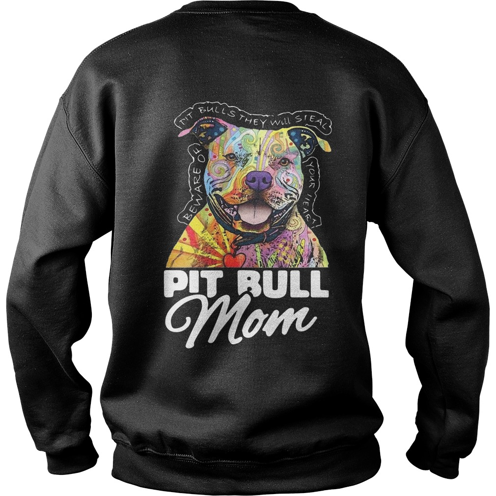 Pit Bull Mom Pit Bulls They Will Steal Be Aware Of Your Heart Sweater