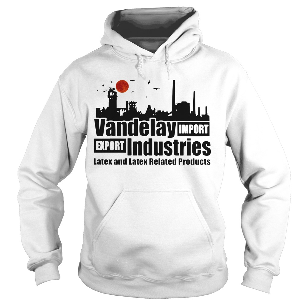 Sunset Vandelay Industries Import Export Latex And Latex Related Products Hoodie