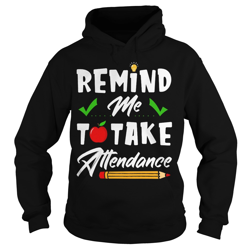 Teacher Remind Me To Take Attendance Hoodie