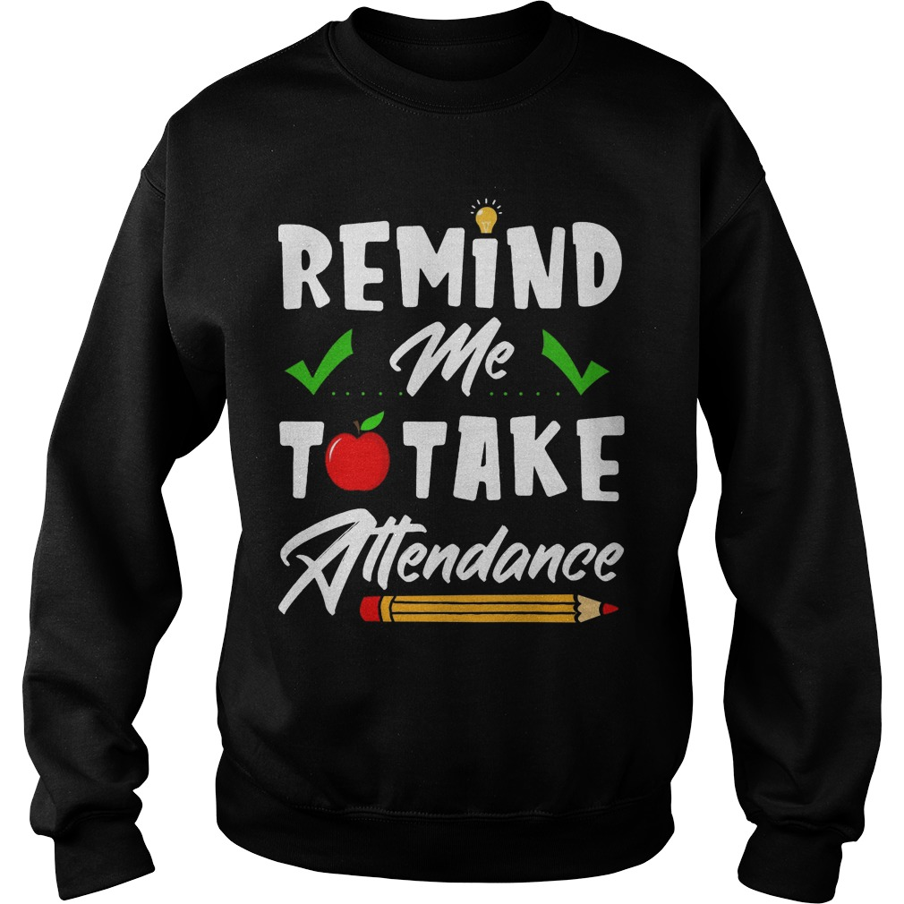 Teacher Remind Me To Take Attendance Sweater