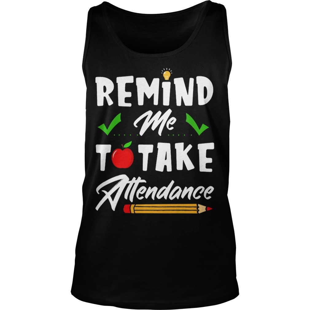 Teacher Remind Me To Take Attendance Tank Top