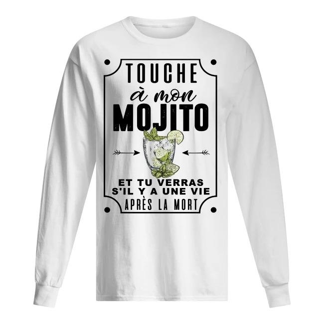 Touche À Mon Mojito Et Tu Verras S'il Y A Une Vie Après La Mort Longsleeve Tee