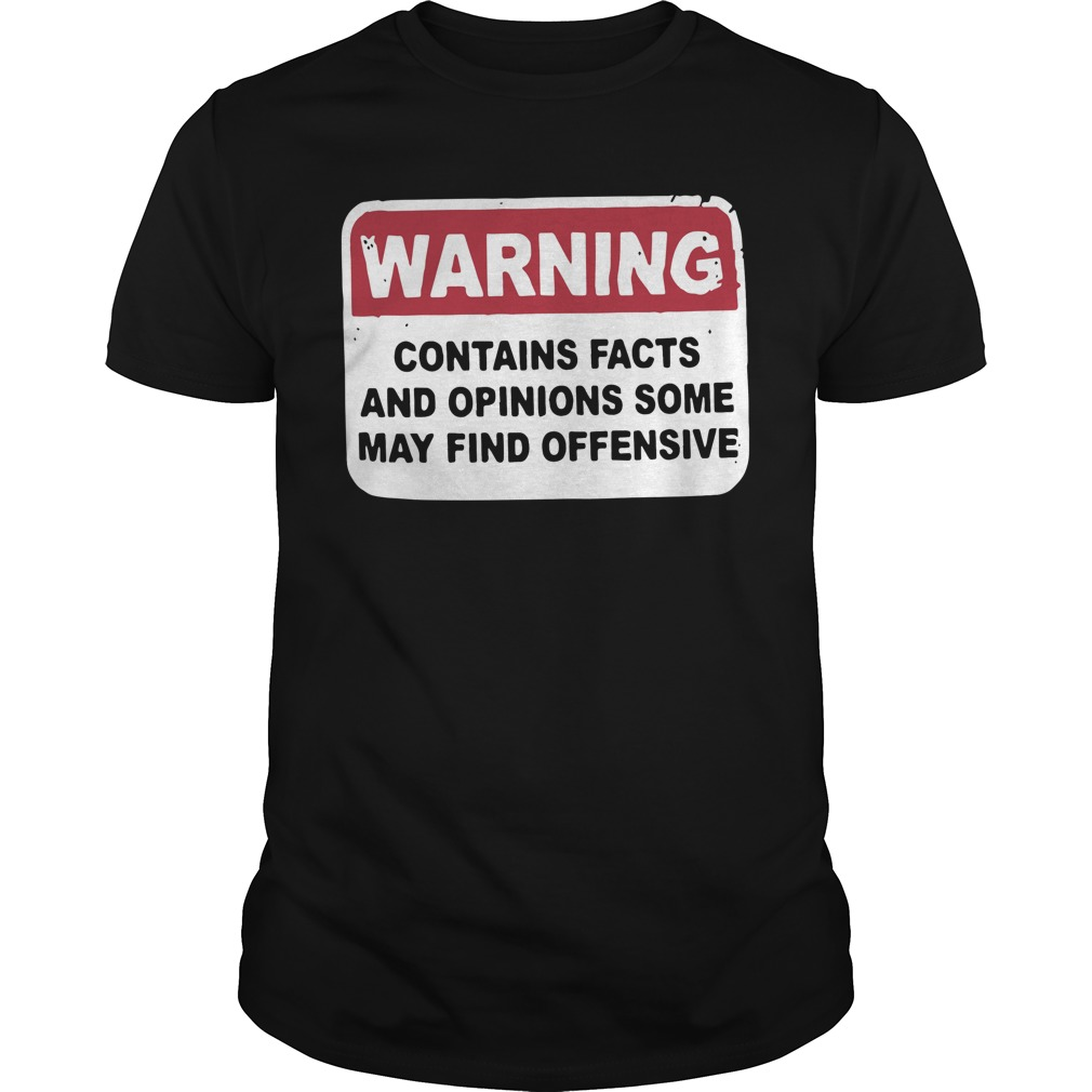 Warning Contains Facts And Opinions Some May Find Offensive Shirt