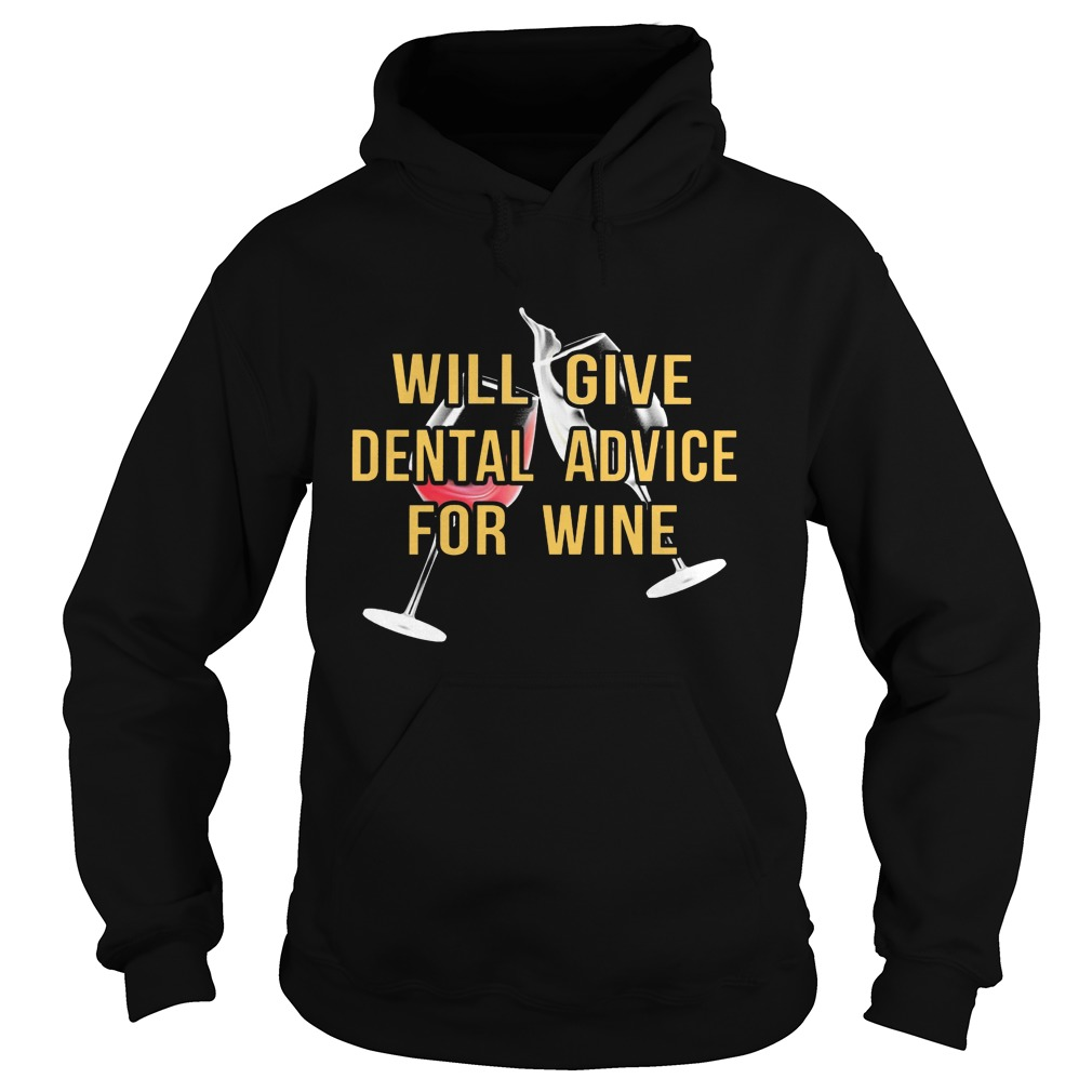 Will Give Dental Advice For Wine Hoodie