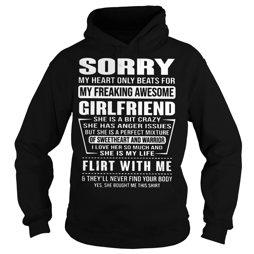 Sorry My Heart Only Beats For My Freaking Awesome Girlfriend Flirt With Me Hoodie
