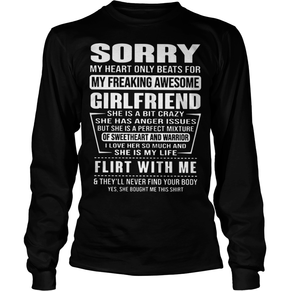Sorry My Heart Only Beats For My Freaking Awesome Girlfriend Flirt With Me Longsleeve Tee