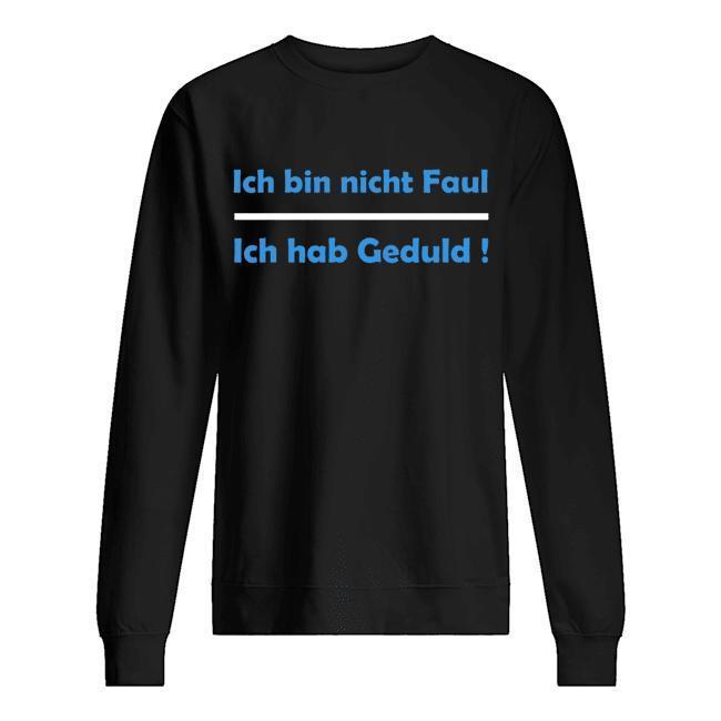 Felix Neureuther T Ich Bin Nicht Faul Ich Hab Geduld Sweater