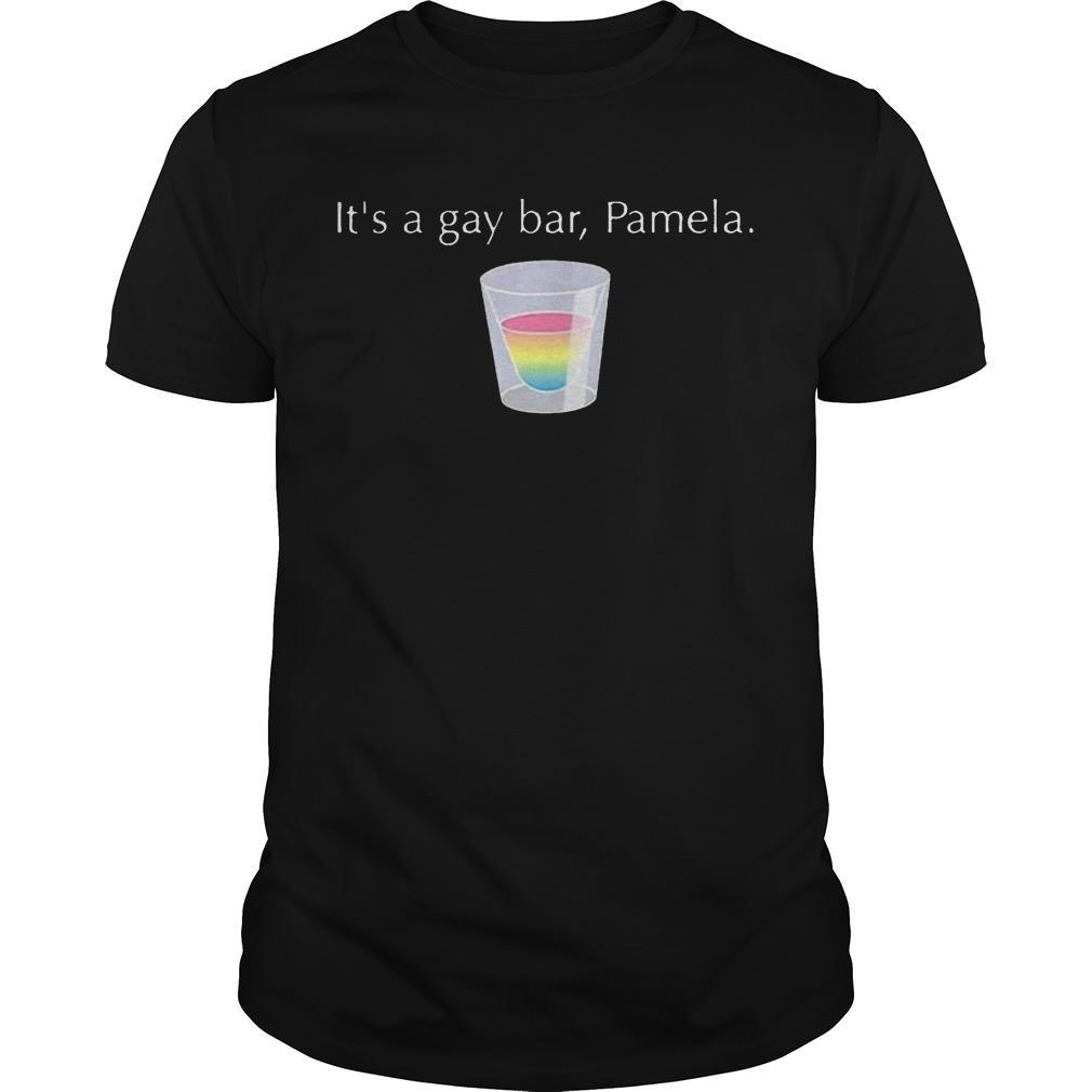 It's A Gay Bar Pamela Shirt