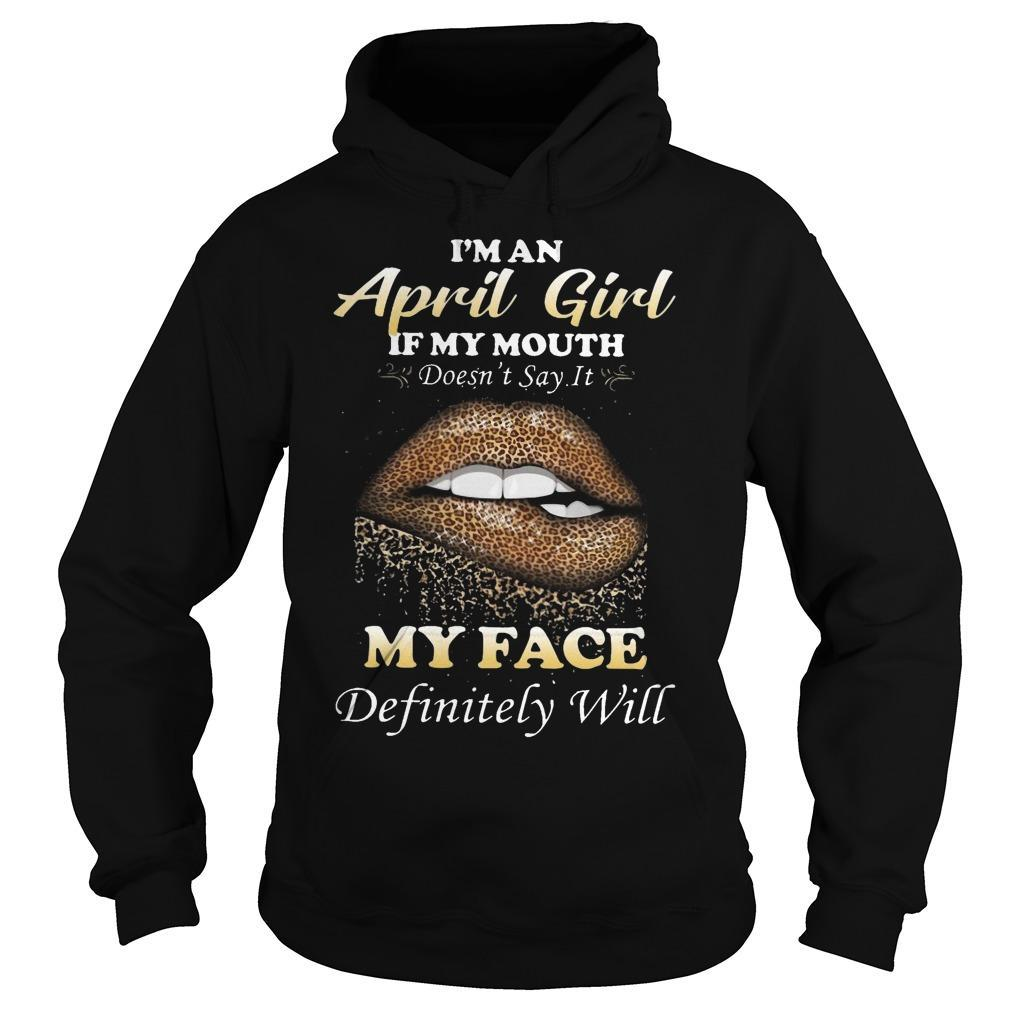 Leopard Lip I'm An April Girl If My Mouth Doesn't Say It My Face Definitely Will Hoodie