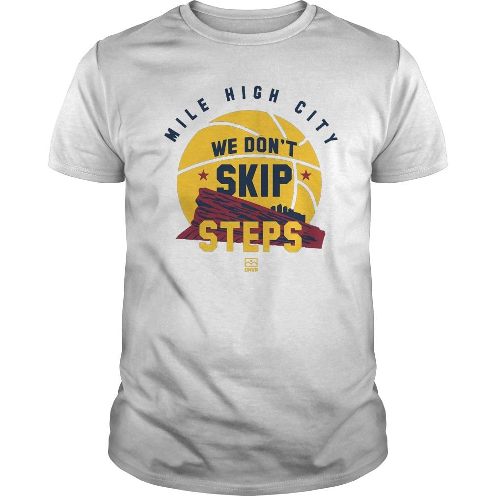 Mile High City We Don't Skip Steps Shirt