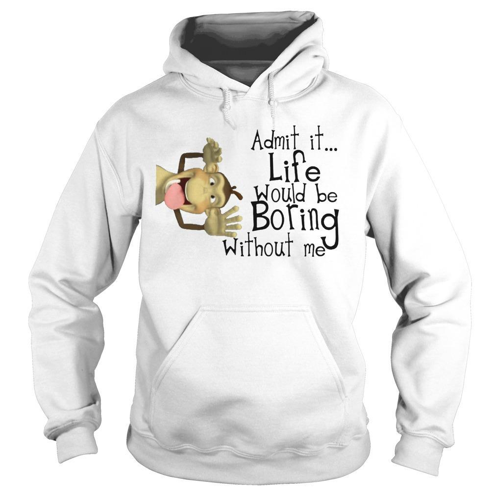 Monkey Admit It Life Would Be Boring Without Me Hoodie