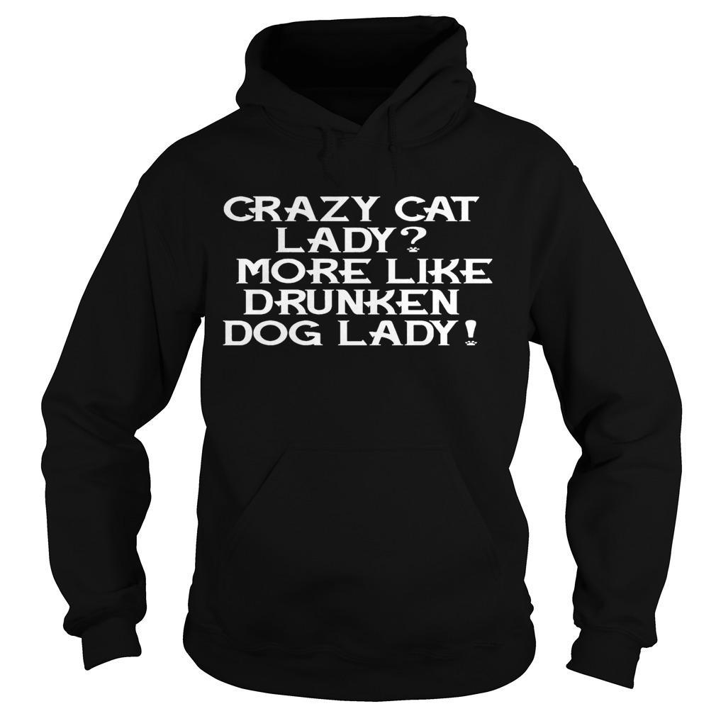 Crazy Cat Lady More Like Drunken Dog Lady Hoodie