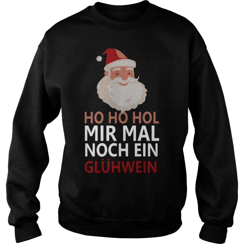 Santa Ho Ho Hol Mir Mal Noch Ein Glühwein Shirt
