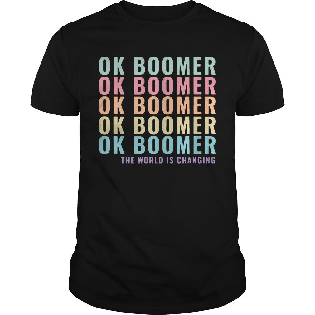 The World Is Changing Ok Boomer T Shirt